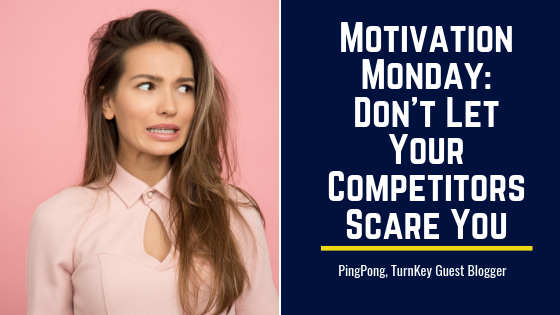 Motivation Monday: Don't Let Your Competitors Scare You