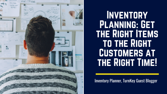 Inventory Planning: Get the Right Items to the Right Customers at the Right Time!