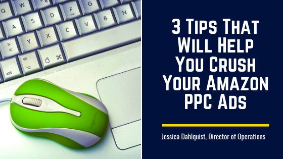3 Tips That Will Help You Crush Your Amazon PPC Ads