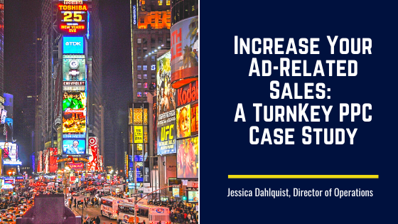 Increase Your Ad-Related Sales: A TurnKey PPC Case Study