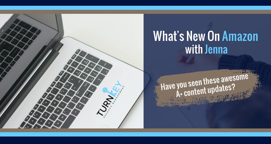 What's New on Amazon: Are you keeping up with the latest and greatest when it comes to A+ content?